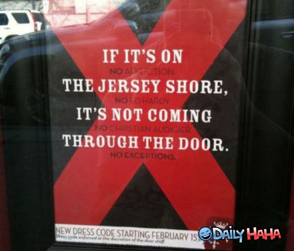 Thought you would find this funny too. . IF IT' S ON THE JERSEY SHORE, IT' S NOT COMING THE DOOR.. read it from the bottom up