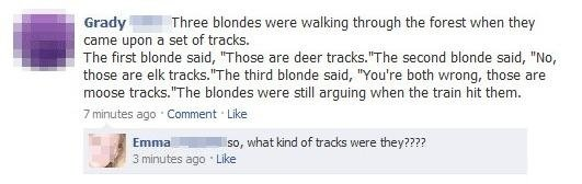 Three Blonds. Not Mine.. Grady a Three blondes were waking through the forest when they came upon El set of tracks. The first blonde said, 'Those are deer track