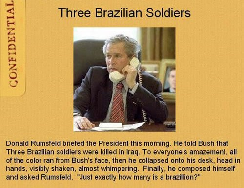 Three Brazillian. . CONFIDENTIAL Three Brazilian Soldiers Donald Rart' briefed the President lhos morning, He told Bush that Three Brazilian sewers were killed