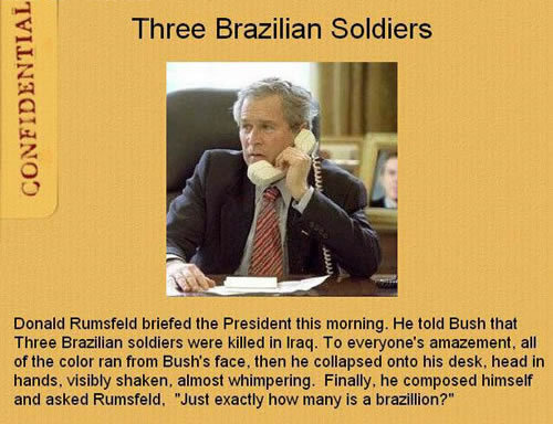 Three Brazilian Soldiers. . CONFIDENTIAL Three Brazilian Soldiers Donald Rumsfeld briefed the President we morning, He told Bush that Three Brazilian sewers wer