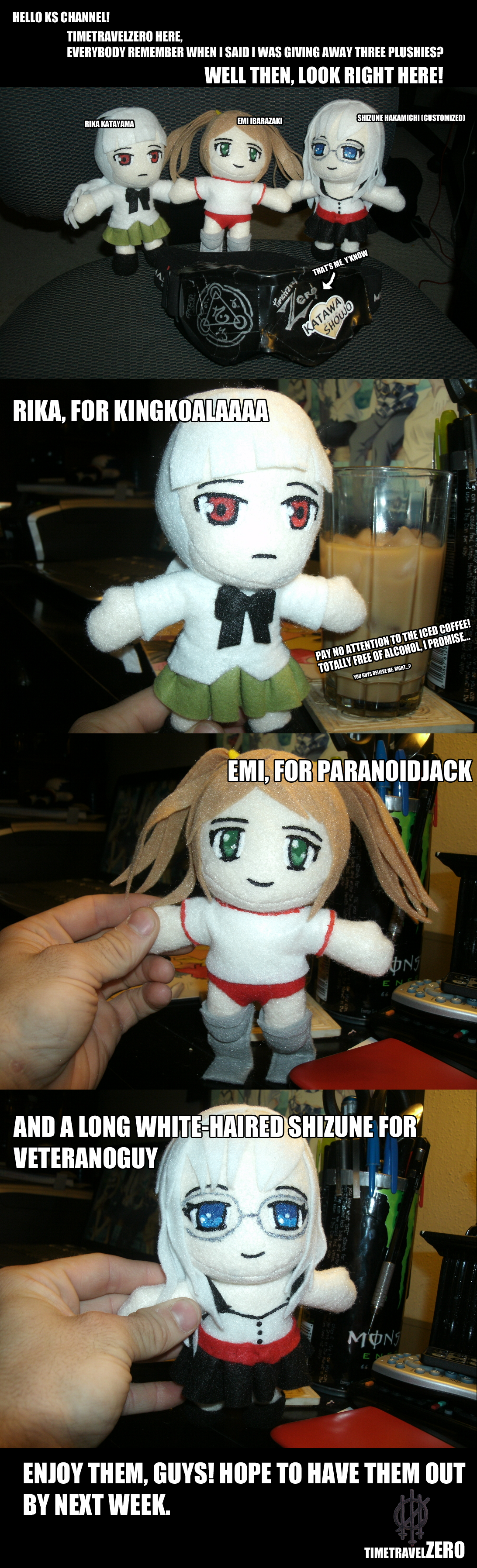 Time delivers... Sort of.. PHASE 1: PHASE 2: AND NOW... It's happening, just a matter of figuring out HOW for one of them. You know who you are. Vodka boy.. GUYS WE NEED A HANAKO PLUSHIE, SO WE CAN UNITE THEM ALL! WITH MY RIN, WE CAN USE OUR 5 PLUSHIES, USE THEIR POWERS, AND CREATE CAPTAIN SHOUBRO, SAVIOR OF THE KAT