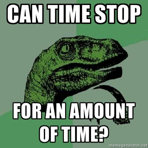 """Time. What's the deal with time?. BAN TIME STOP FDR """" AMOUNT IF TIME?"""