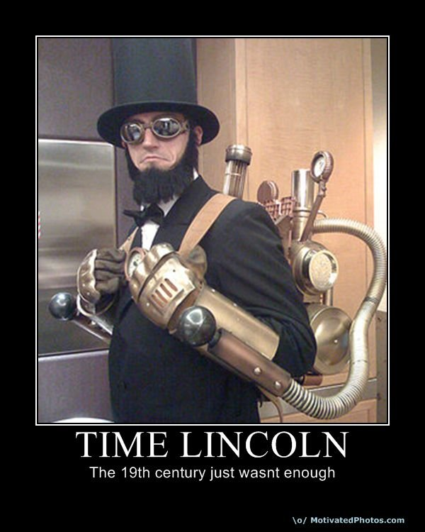 Time Lincoln. . The with century just wasnt enough. steam punk is sweet.