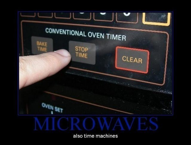 "Time machines. Microwave ovens. OVEN TIMER Eu? we C i LEAH f also time machines. I prefer the ""bake time"" button...if you get my reference."