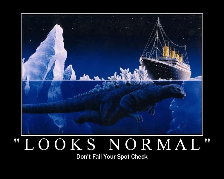Titanic Truth. It wasn't an iceburg, they just thought it was.. Don' t Fail Your Spot Check. Damn ice godzilla