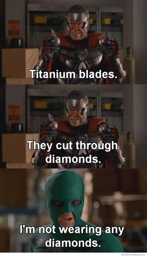 """Titanium Blades. Please send me a friend request. Titanium blades. l They cut through, 9 diamonds. l- I' m not wearing any diamonds.. This is the best """"Movie"""" movie out of all of the other """"movie"""" movies"""
