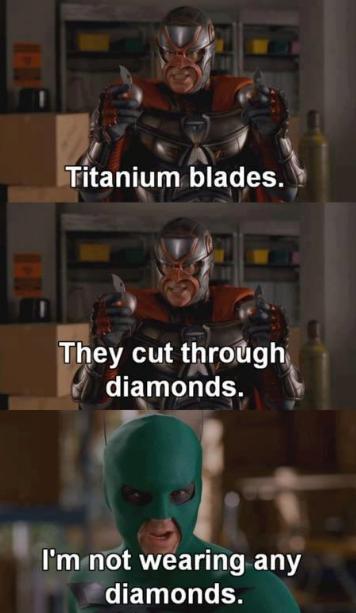 Titanium Blades. . Titanium blades. l They cut , diamonds. i I' m not wearing any diamonds.. well