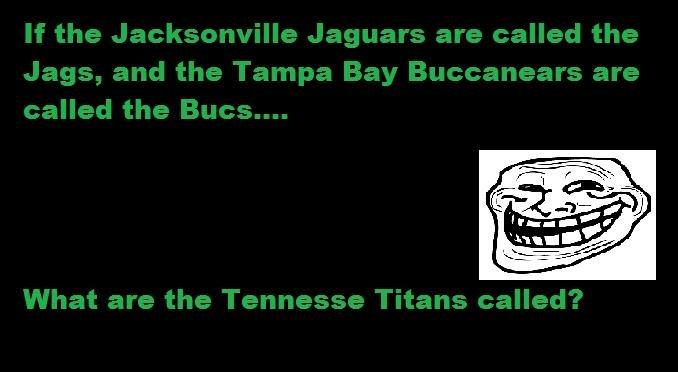 Titans. Just a joke I heard, thought you'd enjoy it .