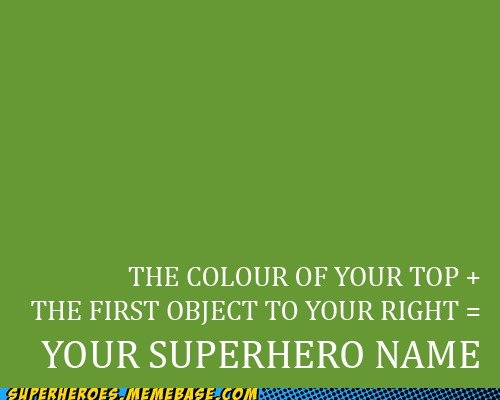 Title. Black Pillow is I. THE COLOUR OF YOUR TOP + THE FIRST OBJECT TO YOUR RIGHT = YOUR SUPERHERO NAME