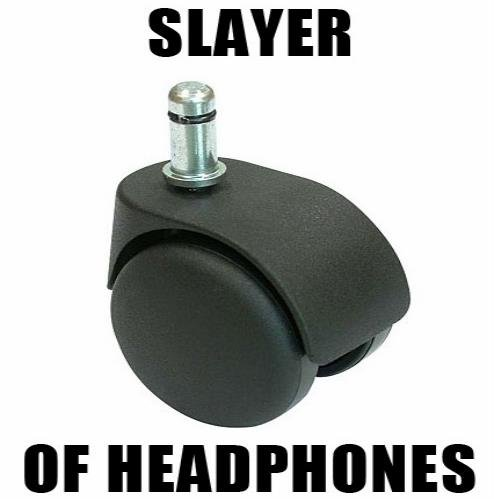Title. Picture of the headphone slayer.. seen it at 9gag