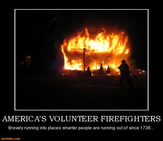 title. . AMERICAS VOLUNTEER FIREFIGHTERS Bravely running into places smarter people are running out of since 1 736...