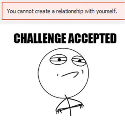 title. . l You cannot create a relationship with yourself.. I have a jar of Vaseline and a roll of paper towels that say differently