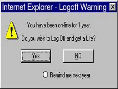 title. . Internet Explorer . Loam Warning t Tau have been amine For 1 year. Do you wish In Log Off and gel a Life? C) Remind me next year
