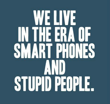 title. . WE Mi IN THE ERA tlf SMART MINES AND STUPID Kiki.. People have always been stupid. Mass media and the internet have just made it easier to find them.