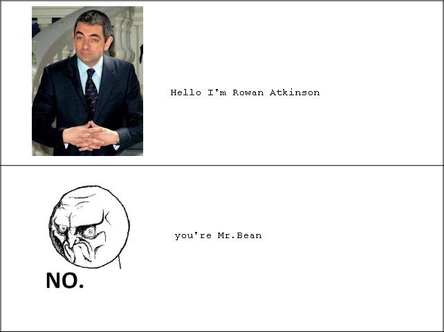 to many people. .... Hello I' m Rowan Atkinson you' re Mr. Bean