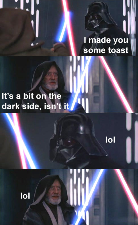 Toast. . It' s a bit on the dark side, isn' t it Ital I made you some toast