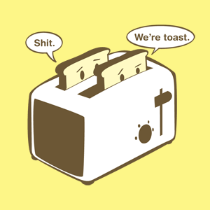 Toast. .. WHAT THE a talking piece of bread