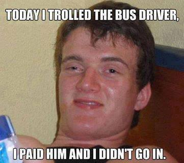 Today I bussed the pay driver. .. Not quite super high guy meme. A little funny. Not... not quite. Right cadence, wrong script.