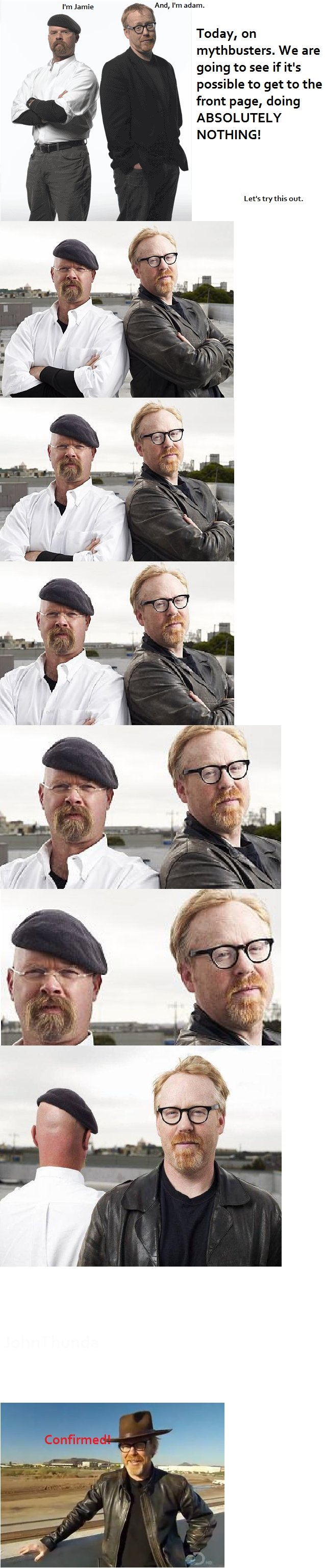 Today On Mythbusters. hi.. Ami, l' madam. Today, an mythbuster We are going to see if it' s possible to get to the front page, doing ABSOLUTELY NOTHING! Let' s