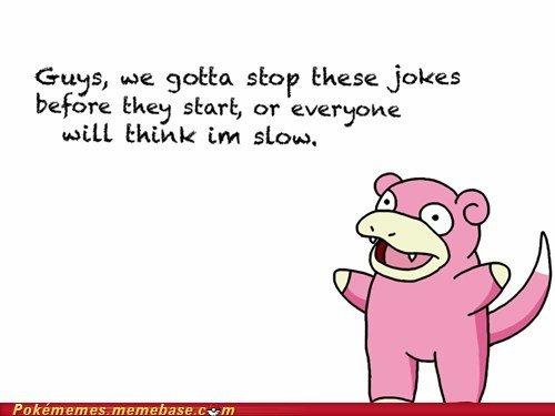 "Too Late. Slowpoke. Gags, we gotta. shop I: Jours before they start, or everett"" e will Erihk Em sithis,"