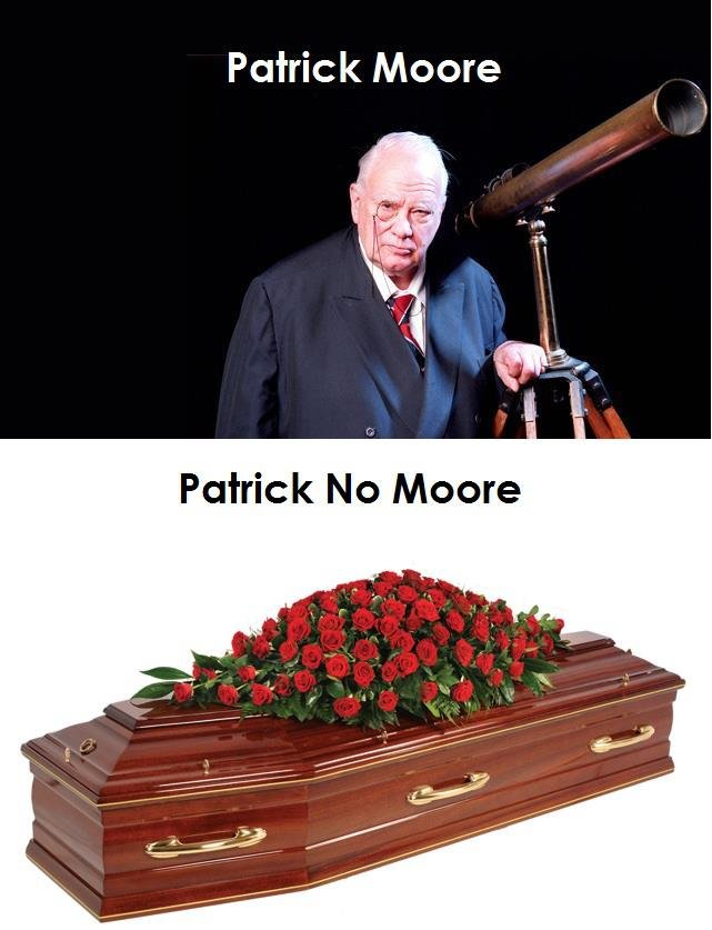 Too Soon?. Stolen from a friend on fb... Patrick Moore Patrick New Moore
