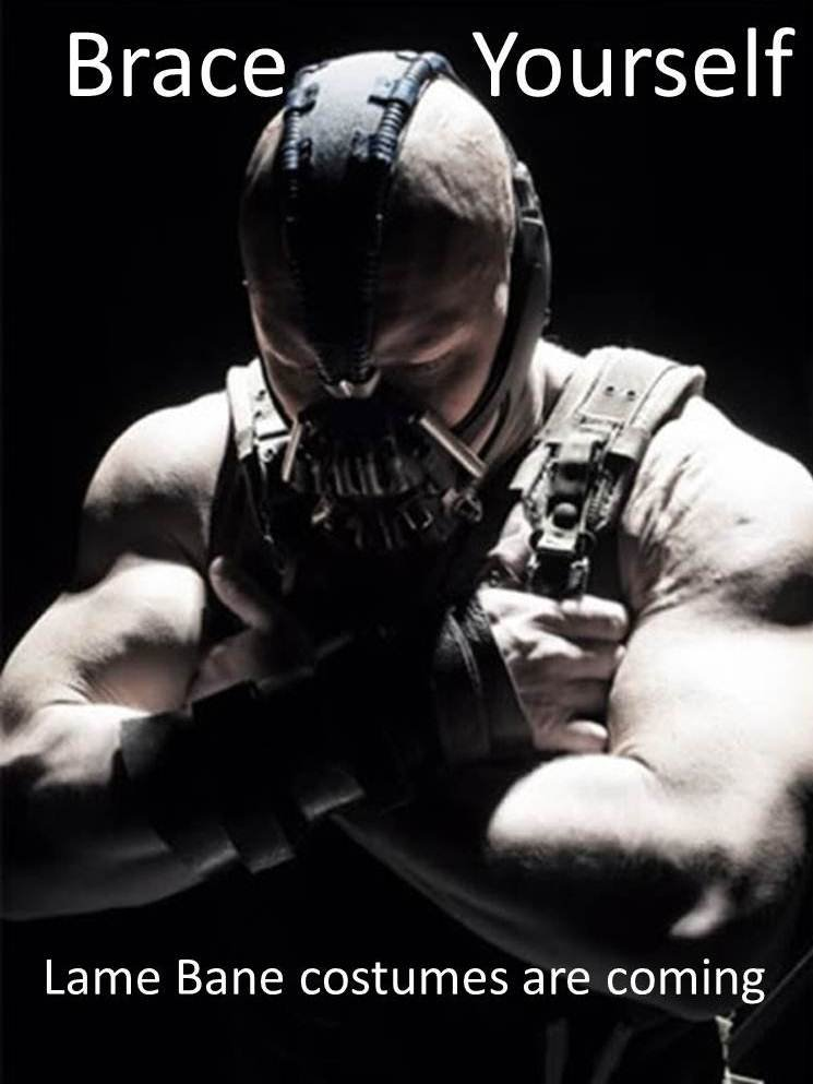Too soon?. . Lame Bane costumes are coming. way to ruin Halloween, fan boys