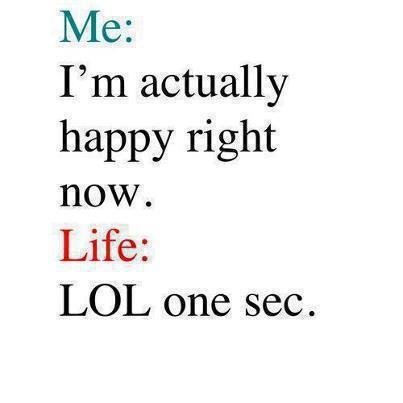Too Trueeee♥. . l) ffer. I' actually happy right now. Life: LOL one sec.. MFW title