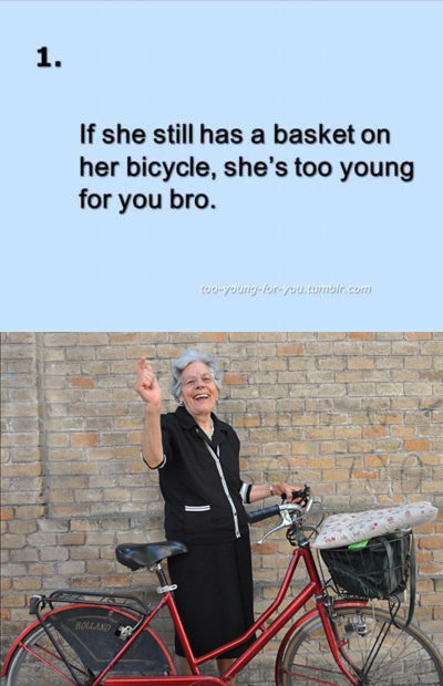 Too young for you. Waaaait for it.... If she still has a basket on her bicycle. she' s too wrung you bro.