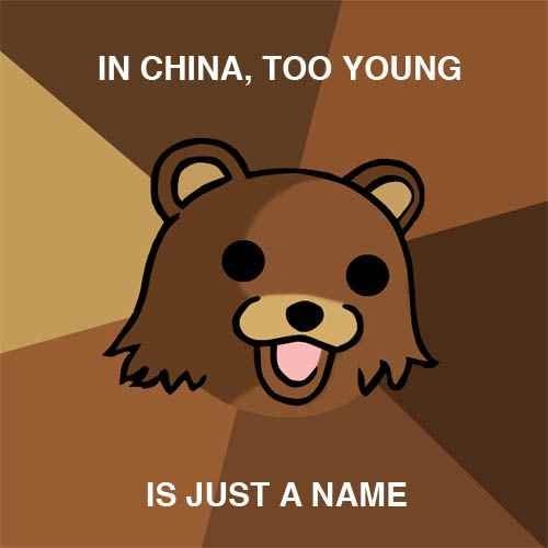 too young. Probably an old one but lol. DI CHINA, TOO YOUNG IS JUST A NAME
