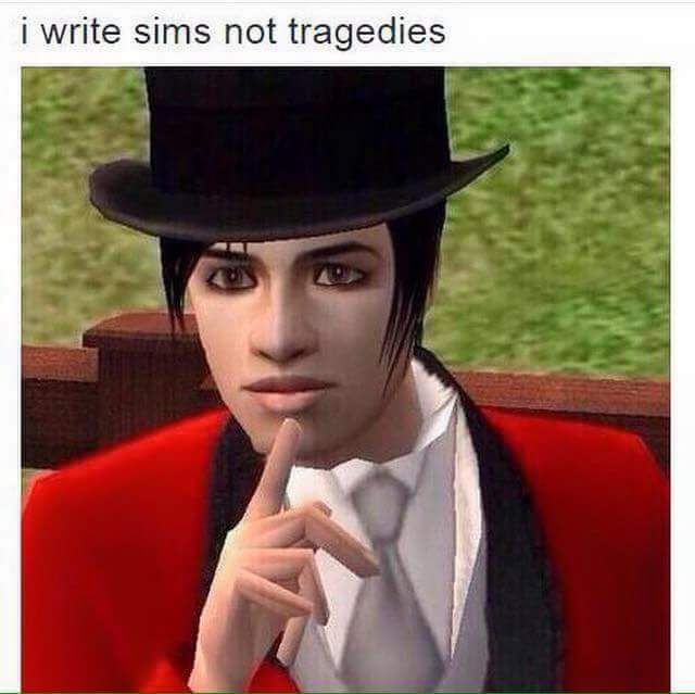 Too young to joke.... . i write Sims not tragedies. That's actually pretty good.