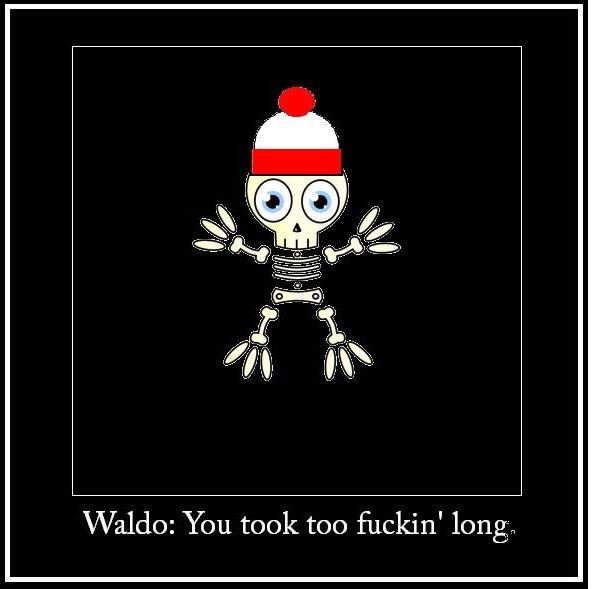 Too late. Original Content. Waldo: You took EGG fuckin' ,. HA!