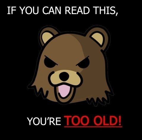 Too Old. . IF YOU CAN READ THIS, Alla) YOU' RE. I cant read, but im around an old age, do i still count?