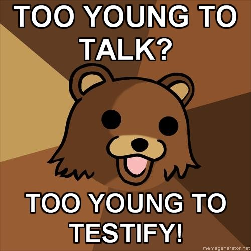 """Too Young. . TOO TO TALK? v """"ICI TOO TO TESTIFY!. pedobear pwns all"""