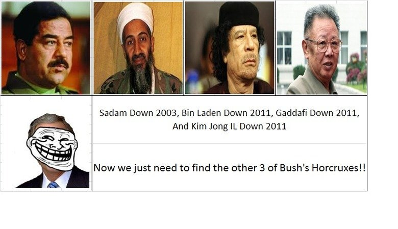 Too Soon?. The Dark Lord Will Fall!!!. Sadam Down 2003, Bin Laden Down 2011, Gaddafi Down 2011, And Kim Jong Down Hill Now we just need to find the other 3 of B