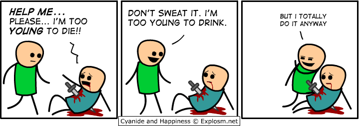 Too Young. . HELP ME. H DON' T SWEAT IT. I' M an , TOTALLY PLEASE, FM TOO TOC) YOUNG TC) DRINK. an IT YOUNG TO tail! Cyanide and Nippiness © ,. net. great job +1