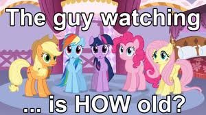 Too old for Ponies?. .. IM LEGIT STRAIGHT AND I <3 PONIEZ