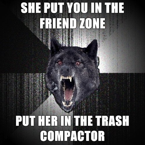 Trash compactor. Bitch be deserving it. SHE PM VIII] IN m. THE HER WITH A RAKE