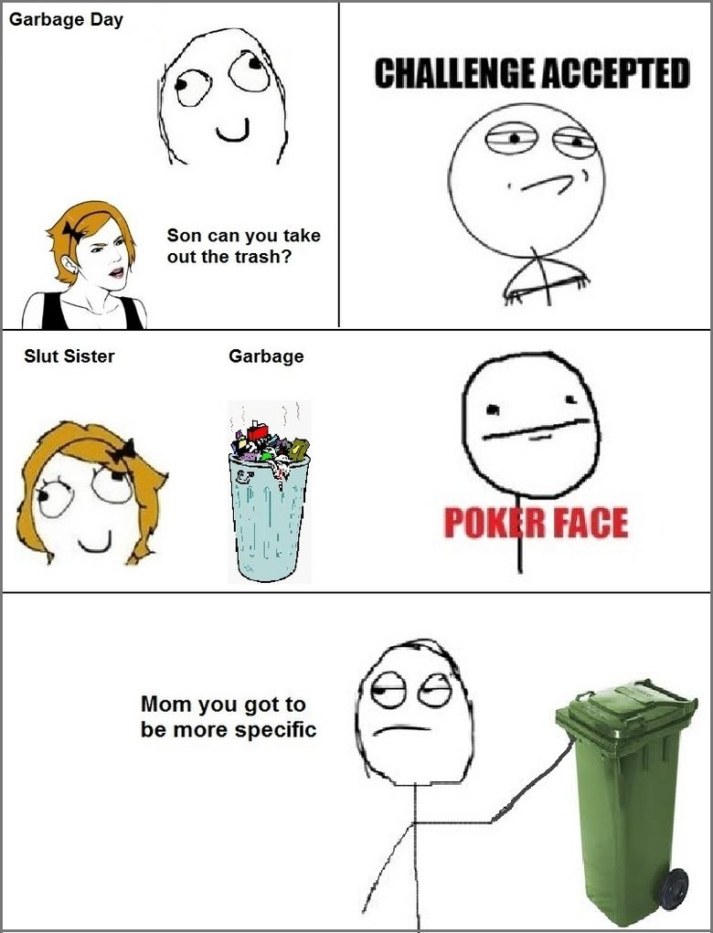 Trash Day. . Garbage Day Son can you take out the trash? Slut Sister Garbage Mom you getter be more specific