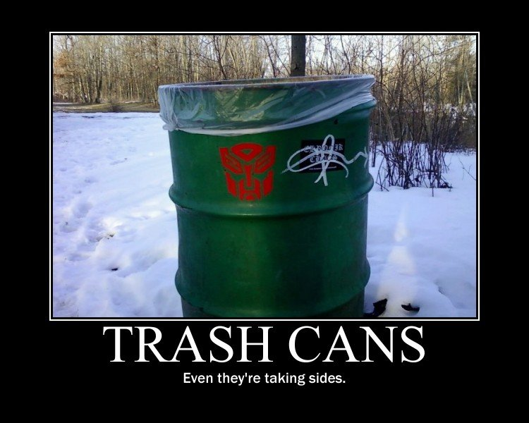 Trash Cans. Which side are you on?. Even they' re taking sides.