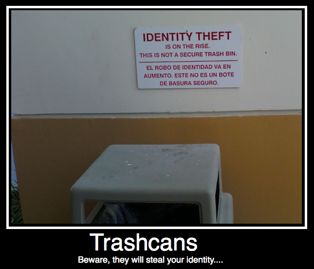 Trash Cans. I saw this sign, I had to take a picture of it. 100% original, go ahead and rate..... IDENTITY THEFT Tue, MI THE RISE- THE MIT It SECURE . imk BIN.