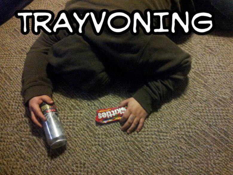 Trayvoning. 1. Wear a hoodie 2. Acquire skittles, can of iced tea 3. Knock yourself out!.. because you only live once