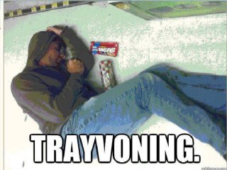 Trayvoning. Ahh im goin to hell.. you think its funny to make a joke of a young man who was murdered? This is shameful.Get a life you asshole.