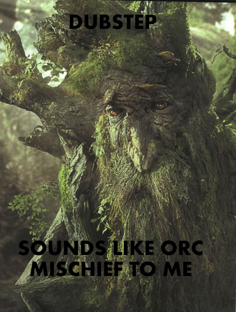 treebeard dubstep. Just saw the new meme thought id make one.. A picture with a caption does not make something a meme