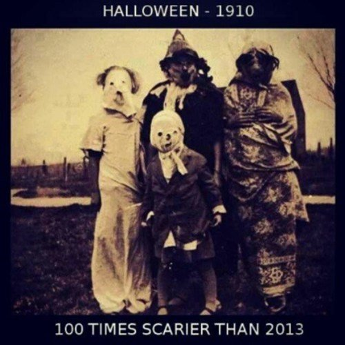 trick or trick. . HALLOWEEN a. 1910 I Ary. 100 TIMES SCARIER THAN 2013