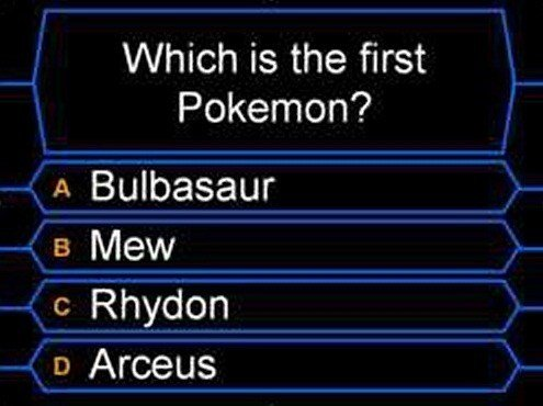 Trick question. . Which is the first Pokemon'? A Bulbasaur Ea Mew C) Rhydon an Arceus. Here's the joke/conundrum for those who don't understand Rhydon was the first pokemon to be created it's index number is 001 Mew is the pokemon whose DNA is the