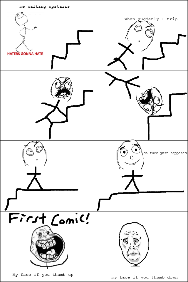 tripping up stairs. first comic ive posted, 100% OC.. me walking upstairs HATERS GUN NA HATE when udderly T trip Ida fuck just happened My face if you thumb up