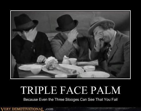 tripple face palm. . TRIPLE FACE PALM Ewan the Three S% orges Cam See Thai You Fail V haw DE. KATIC) hi.. 1 L . Cicely