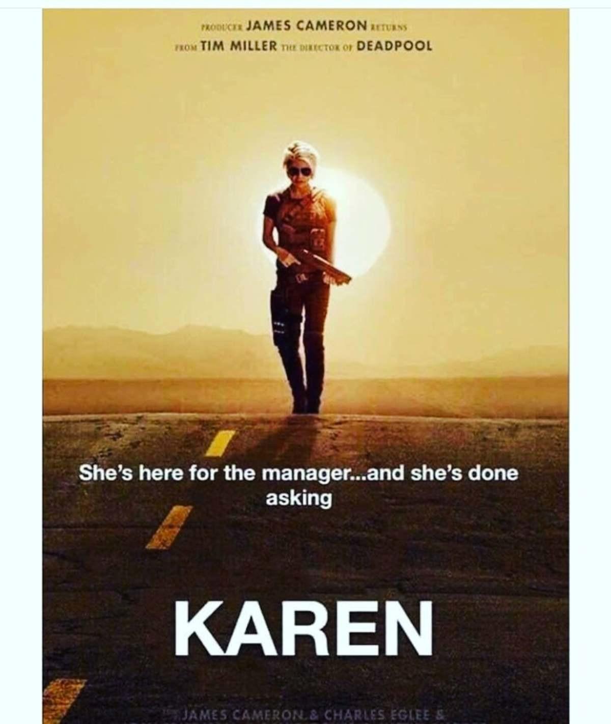 Trmnntr. .. Karens got a three shot shorty and minimal body armor, i am not scared of karen
