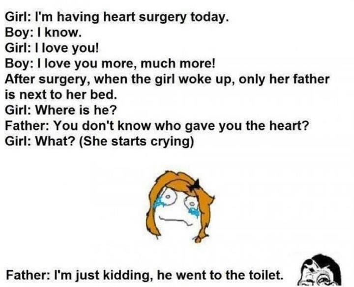 Troll Dad at his finest. found on facebook and thought i'd share. Girl: I' m having heart surgery today. Boy: I know. Girl: I love you! Boy: I love you more, mu