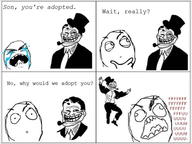 Troll Dad. A friend of mine's parents actually did this.. Son, ycm' re adopted. really? FFCCFF UGUU taut, ll UGUU UGUU-
